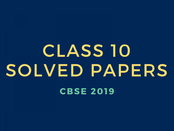 CBSE 2019 Class 10 Solved Papers