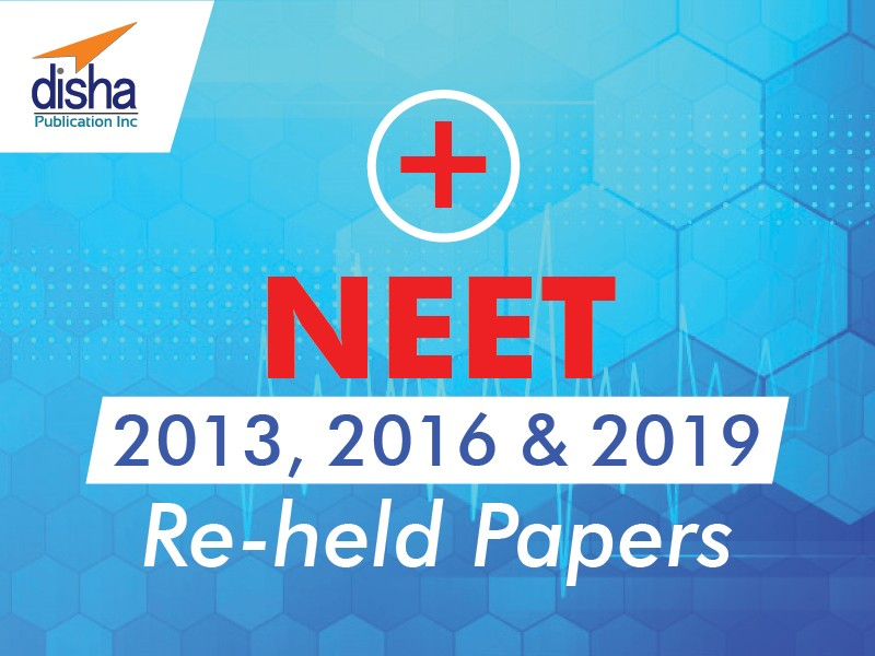 NEET 2013, 2016 & 2019 Reheld Papers