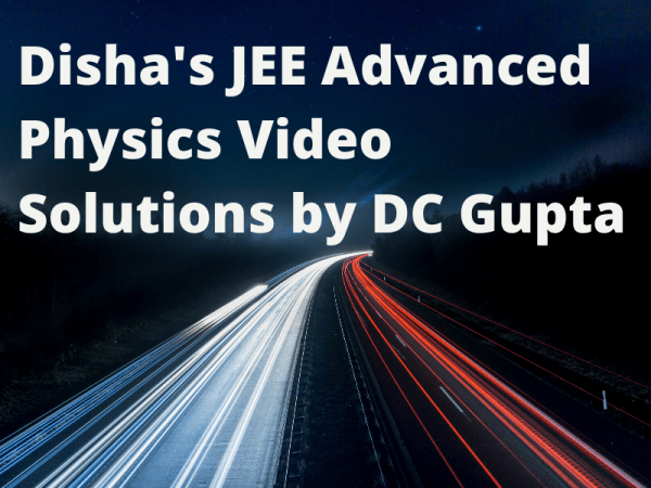 Disha's JEE Advanced Physics Video Solutions by DC Gupta