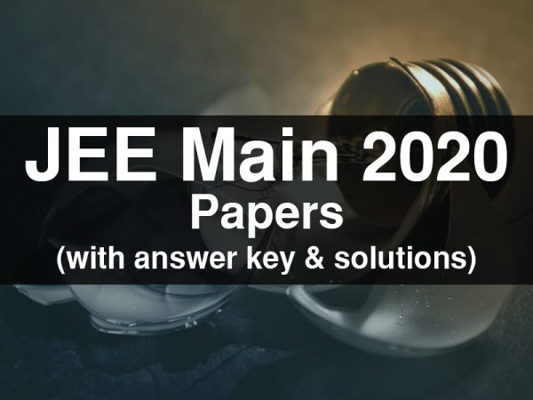 JEE Main 2020 Papers (with answer key & solutions)