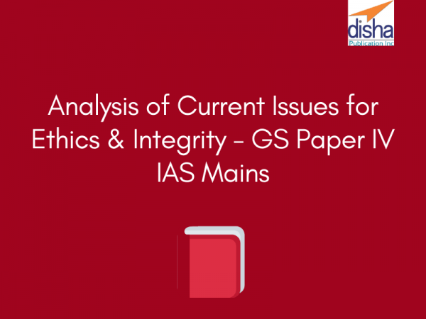 17 Case Studies (Analysis of Current Issues) for Ethics & Integrity – GS Paper IV IAS Mains