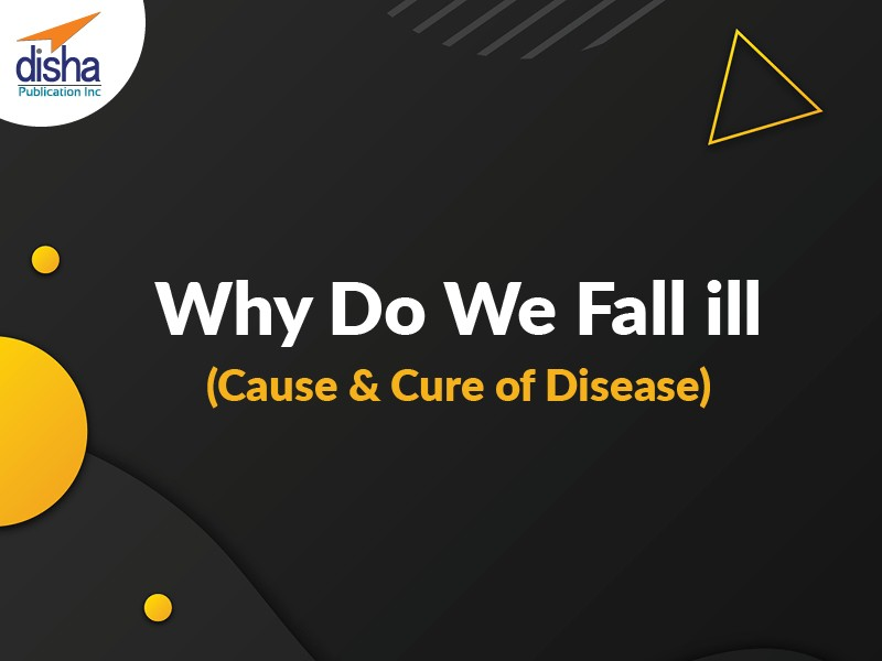 Why Do We Fall ill (Cause & Cure of Disease)