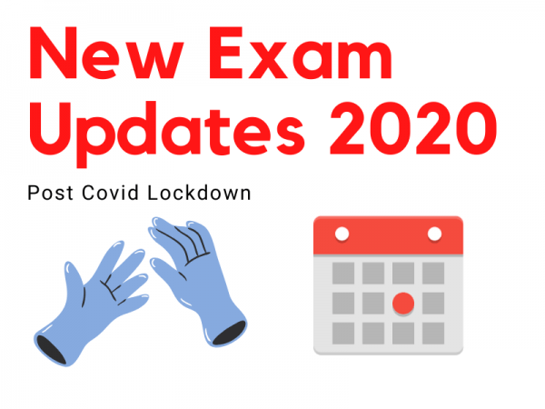New Exam Updates 2020 – Post Covid Lockdown
